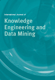 International Journal of Knowledge Engineering and Data Mining (IJKEDM)